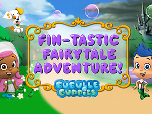 Bubble Guppies Fin-tastic Fairytale Adventure