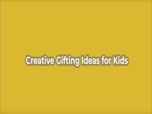 Creative gifting ideas for kids