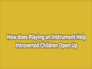 How does playing an instrument help introverted children open up
