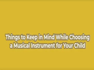 Things to keep in mind while choosing a musical instrument for your child