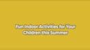 Fun Indoor Activities for your children this summer